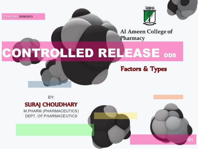 01  CONTROLLED RELEASE  DDS  Project date 20/09/2013  Al Ameen College of  Pharmacy  BY:  SURAJ CHOUDHARY  M.PHARM (PHARMA...
