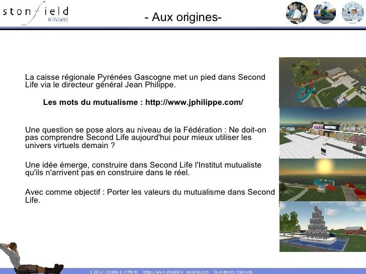 - Aux origines- La caisse régionale Pyrénées Gascogne met un pied dans Second Life via le directeur général Jean Philippe....