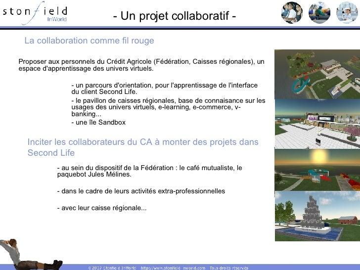 - Un projet collaboratif - Proposer aux personnels du Crédit Agricole (Fédération, Caisses régionales), un espace d'appren...