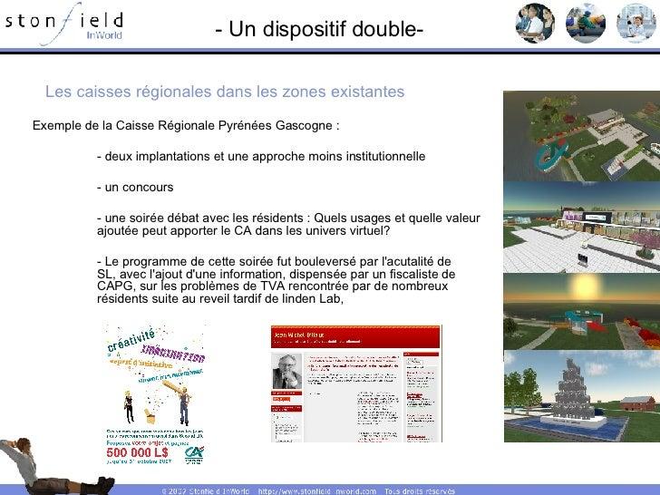 - Un dispositif double- Exemple de la Caisse Régionale Pyrénées Gascogne : - deux implantations et une approche moins inst...