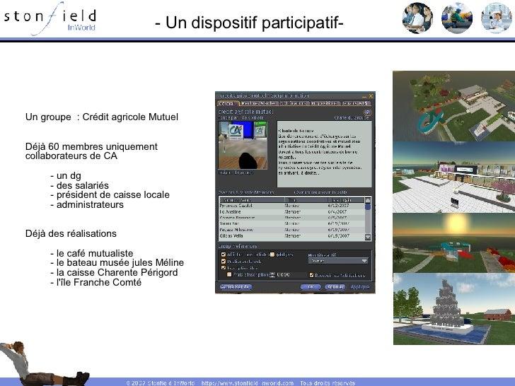 - Un dispositif participatif- Un groupe  : Crédit agricole Mutuel Déjà 60 membres uniquement  collaborateurs de CA - un dg...
