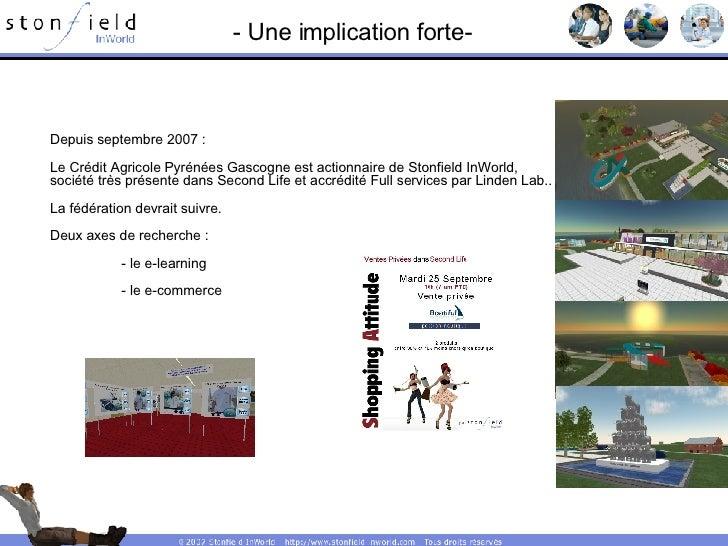 - Une implication forte- Depuis septembre 2007 : Le Crédit Agricole Pyrénées Gascogne est actionnaire de Stonfield InWorld...