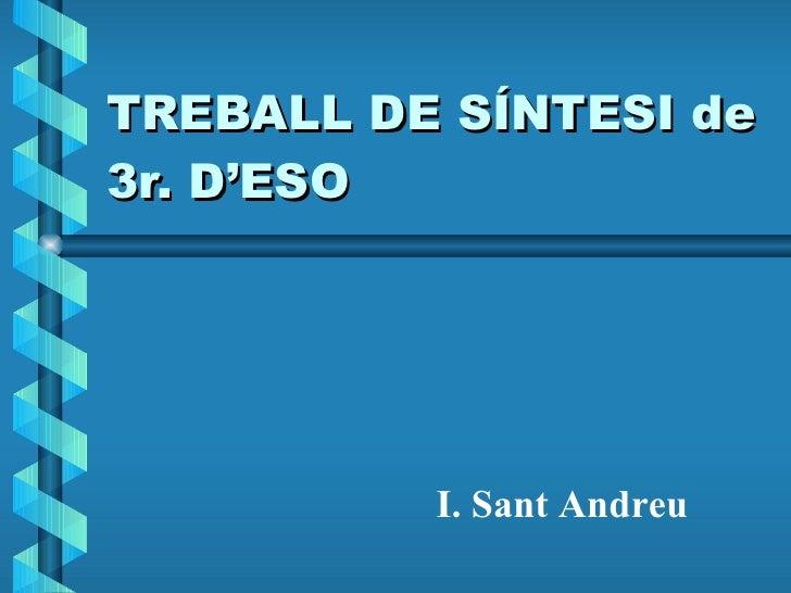 TREBALL DE SÍNTESI de 3r. D'ESO I. Sant Andreu