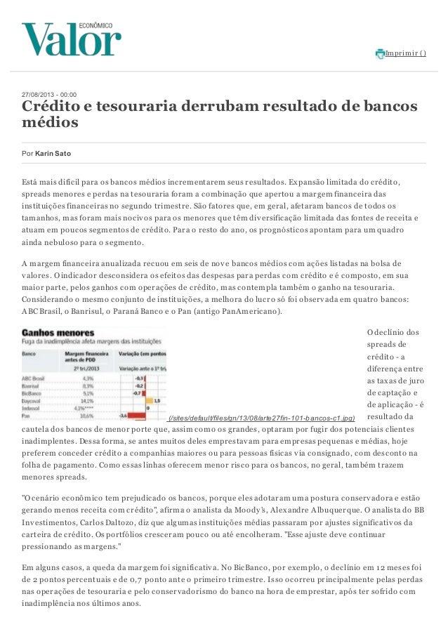 Imprimir () (/sites/default/files/gn/13/08/arte27fin-101-bancos-c1.jpg) 27/08/2013 - 00:00 Crédito e tesouraria derrubam r...