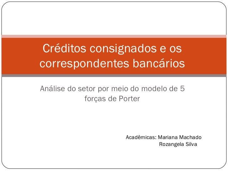 Análise do setor por meio do modelo de 5 forças de Porter Créditos consignados e os correspondentes bancários <ul><ul><li>...