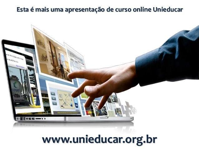 Esta é mais uma apresentação de curso online Unieducar        www.unieducar.org.br