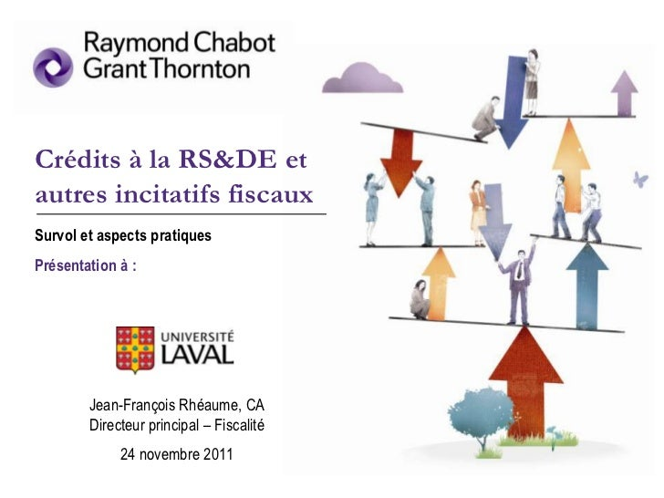 Crédits à la RS&DE etautres incitatifs fiscauxSurvol et aspects pratiquesPrésentation à :        Jean-François Rhéaume, CA...