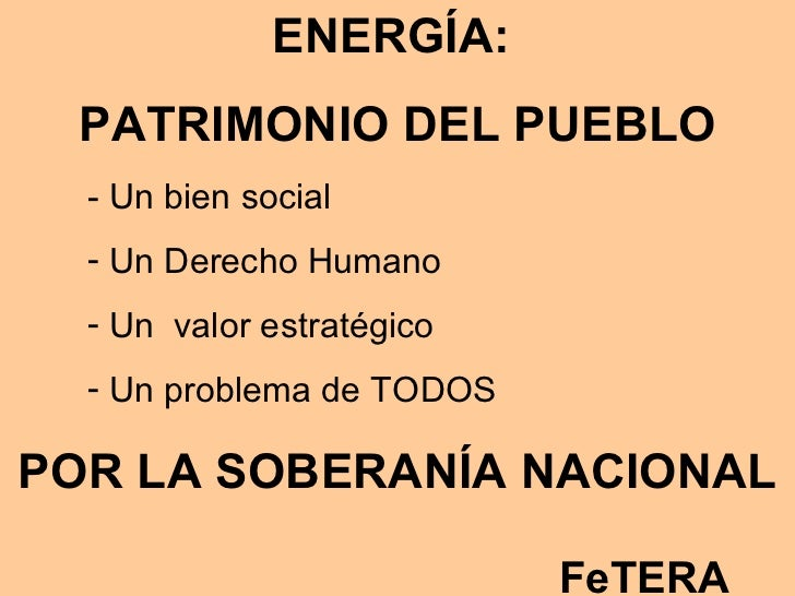 <ul><li>ENERGÍA:  </li></ul><ul><li>PATRIMONIO DEL PUEBLO </li></ul><ul><li>- Un bien social </li></ul><ul><ul><ul><li>Un ...