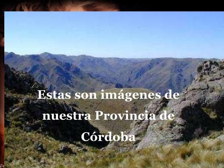 Estas son imágenes de nuestra Provincia de Córdoba