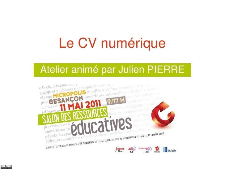 Le CV numériqueAtelier animé par Julien PIERRE