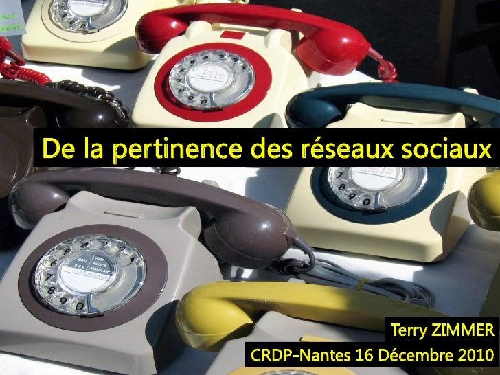 De la pertinence des réseaux sociaux                                Terry ZIMMER                CRDP-Nantes 16 Décembre 2010