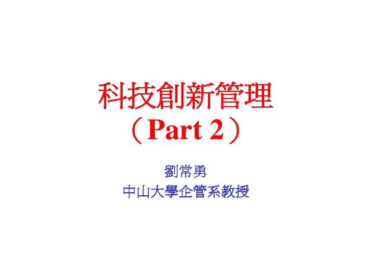科技創新管理  (Part 2)     劉常勇  中山大學企管系教授