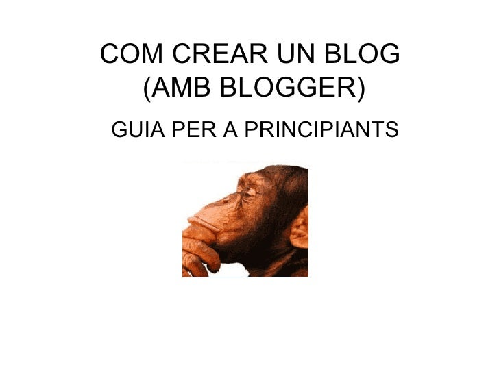 COM CREAR UN BLOG  (AMB BLOGGER) GUIA PER A PRINCIPIANTS