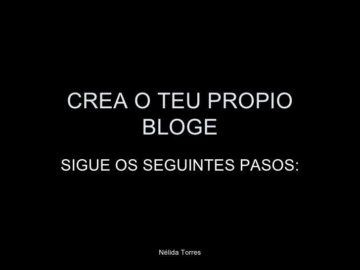 CREA O TEU PROPIO BLOGE SIGUE OS SEGUINTES PASOS: