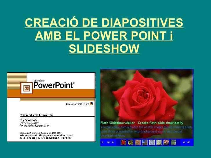 CREACIÓ DE DIAPOSITIVES AMB EL POWER POINT i SLIDESHOW