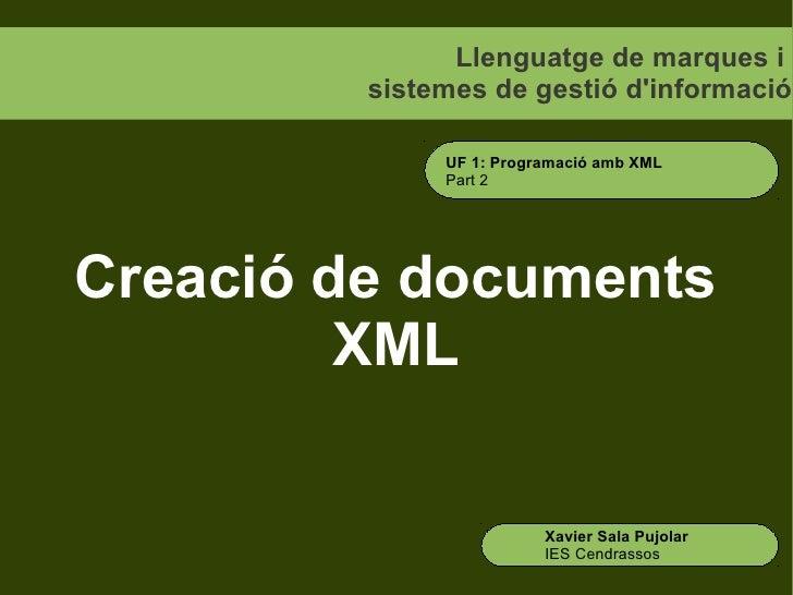 Llenguatge de marques i         sistemes de gestió dinformació              UF 1: Programació amb XML              Part 2C...
