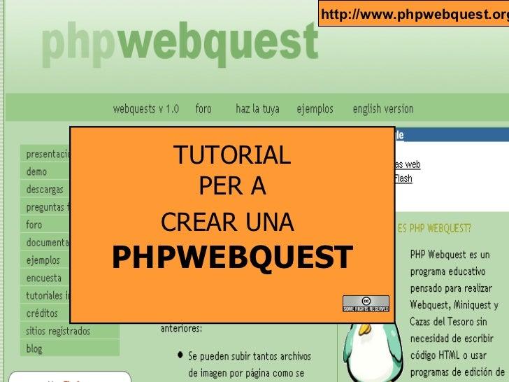 TUTORIAL PER A CREAR UNA   PHPWEBQUEST http://www.phpwebquest.org/