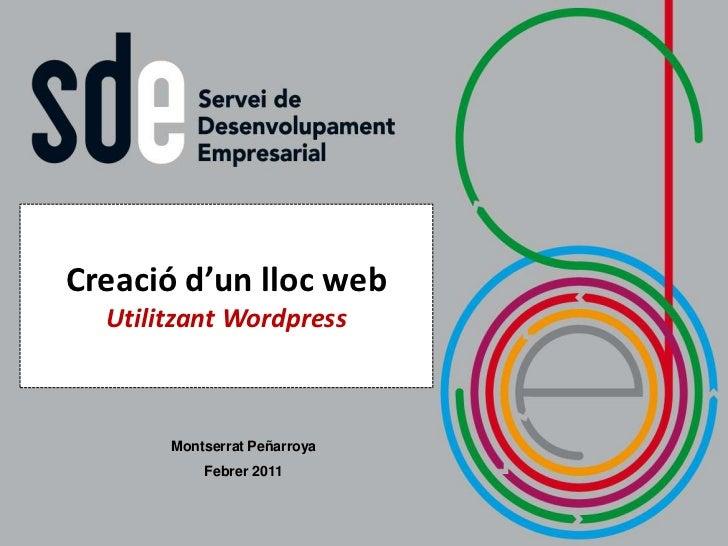 Creació d'un lloc web<br />Utilitzant Wordpress<br />Montserrat Peñarroya<br />Febrer 2011<br />