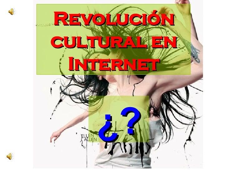Revolución cultural en Internet ¿?