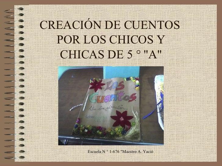 """CREACIÓN DE CUENTOS  POR LOS CHICOS Y CHICAS DE 5 ° """"A"""""""