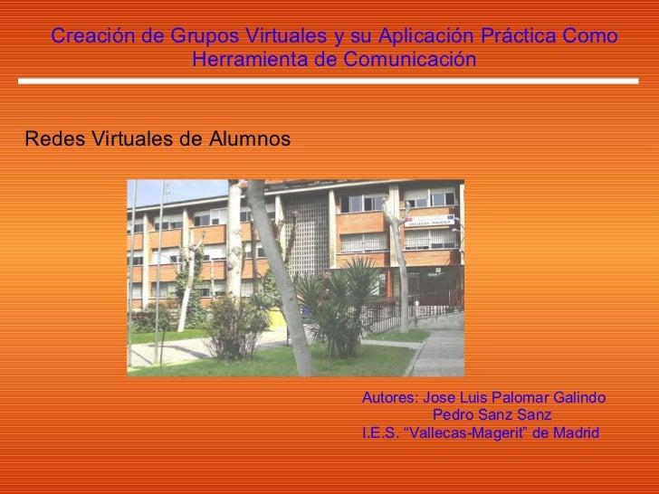 Creación de Grupos Virtuales y su Aplicación Práctica Como Herramienta de Comunicación Redes Virtuales de Alumnos Autores:...