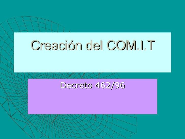 Creación del COM.I.T Decreto 462/96