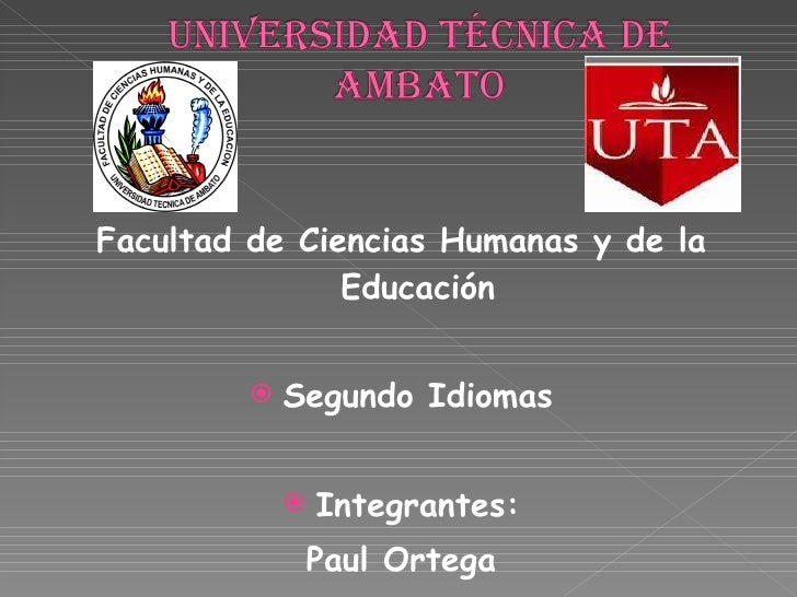 <ul><li>Facultad de Ciencias Humanas y de la Educación </li></ul><ul><li>Segundo Idiomas </li></ul><ul><li>Integrantes: </...