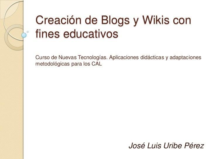 Creación de Blogs y Wikis con fines educativosCurso de Nuevas Tecnologías. Aplicaciones didácticas y adaptaciones metodoló...
