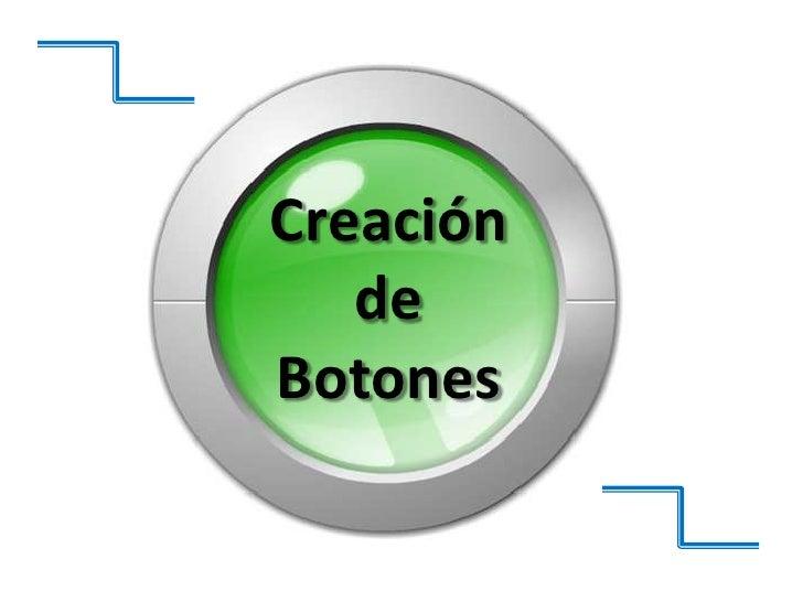 Creación deBotones<br />
