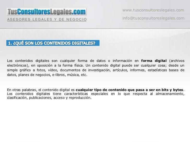 www.tusconsultoreslegales.com<br />info@tusconsultoreslegales.com<br />1. ¿QUÉ SON LOS CONTENIDOS DIGITALES?<br />Los cont...