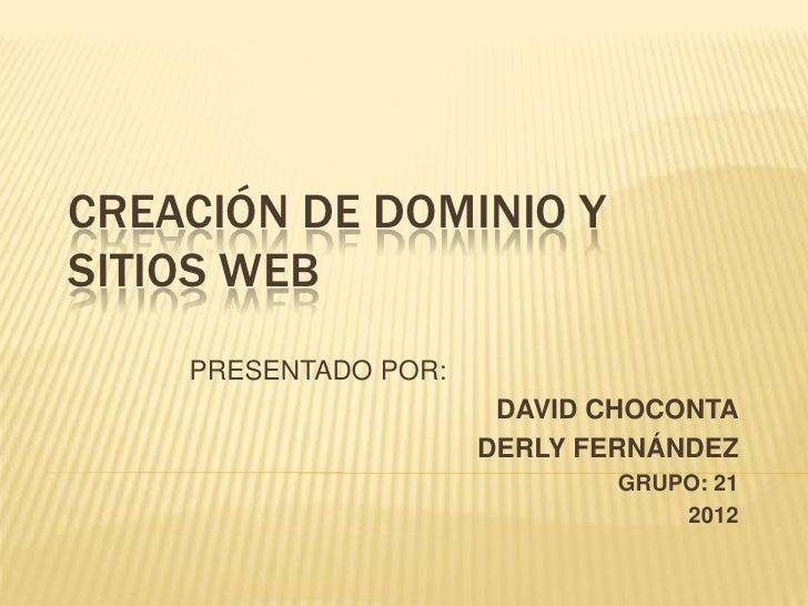 CREACIÓN DE DOMINIO YSITIOS WEB    PRESENTADO POR:                       DAVID CHOCONTA                      DERLY FERNÁND...