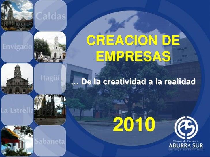 CREACION DE     EMPRESAS… De la creatividad a la realidad           2010