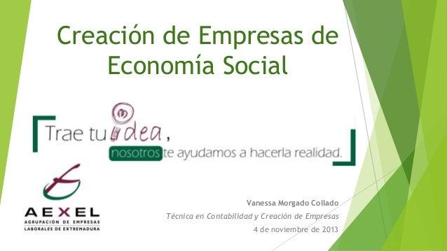 Creación de Empresas de Economía Social  Vanessa Morgado Collado Técnica en Contabilidad y Creación de Empresas 4 de novie...