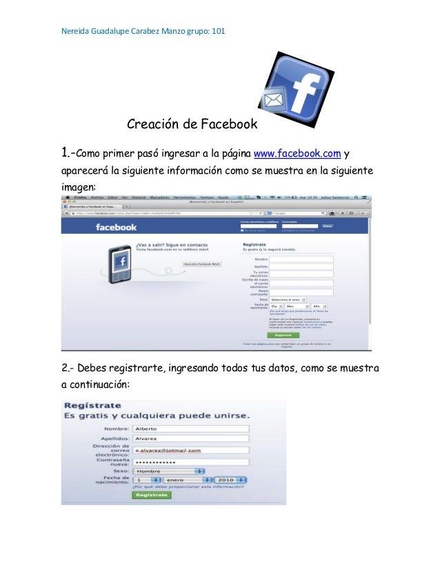 Nereida Guadalupe Carabez Manzo grupo: 101 Creación de Facebook 1.-Como primer pasó ingresar a la página www.facebook.com ...