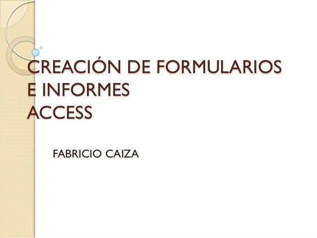 CREACIÓN DE FORMULARIOS E INFORMES ACCESS FABRICIO CAIZA