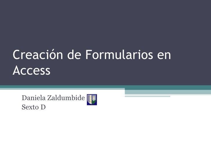 Creación de Formularios en Access Daniela Zaldumbide Sexto D