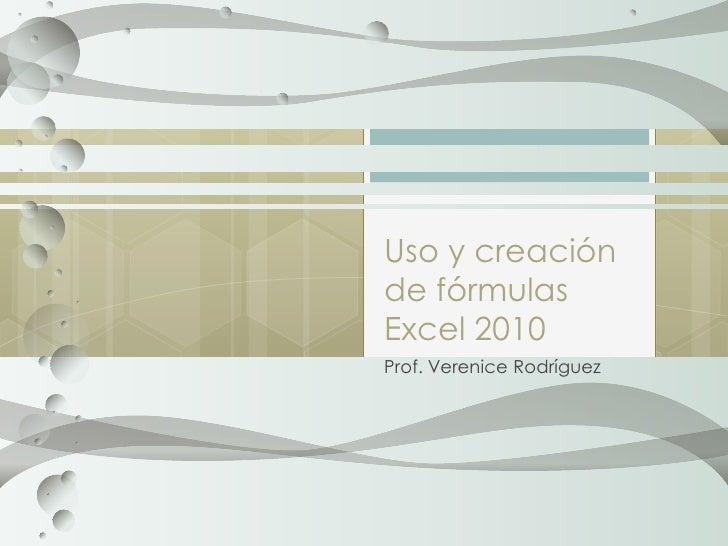 Uso y creaciónde fórmulasExcel 2010Prof. Verenice Rodríguez