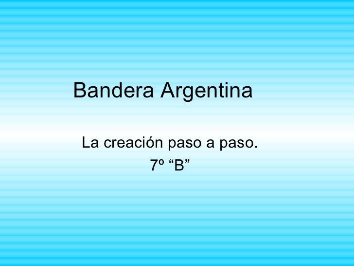 """Bandera ArgentinaLa creación paso a paso.         7º """"B"""""""