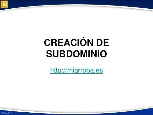 CREACIÓN DE SUBDOMINIO http://miarroba.es