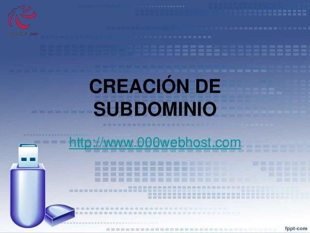 CREACIÓN DE SUBDOMINIO http://www.000webhost.com