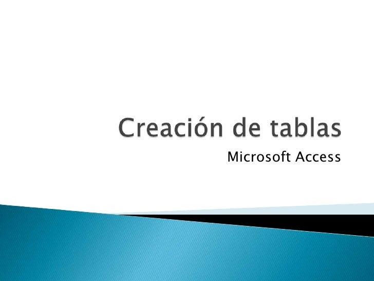 Creación de tablas <br />Microsoft Access<br />