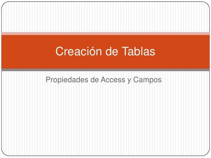 Propiedades de Access y Campos<br />Creación de Tablas<br />