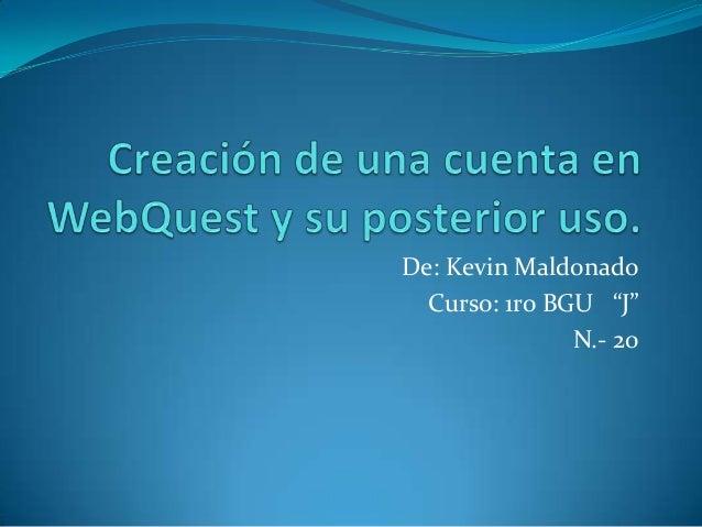 """De: Kevin Maldonado Curso: 1ro BGU """"J"""" N.- 20"""