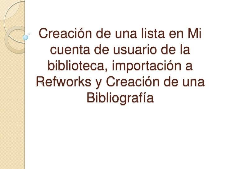 Creación de una lista en Mi  cuenta de usuario de la biblioteca, importación aRefworks y Creación de una        Bibliografía