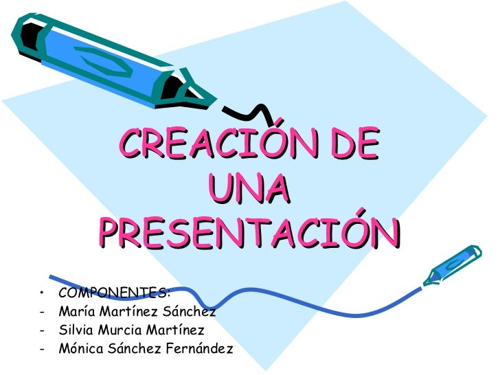 CREACIÓN DE UNA PRESENTACIÓN <ul><li>COMPONENTES: </li></ul><ul><li>María Martínez Sánchez </li></ul><ul><li>Silvia Murcia...