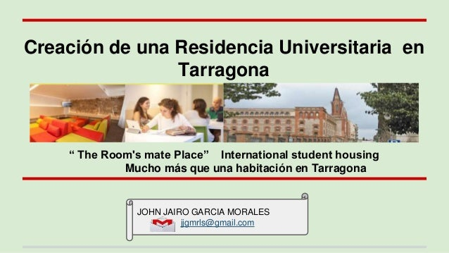 "Creación de una Residencia Universitaria en Tarragona "" The Room's mate Place"" International student housing Mucho más que..."