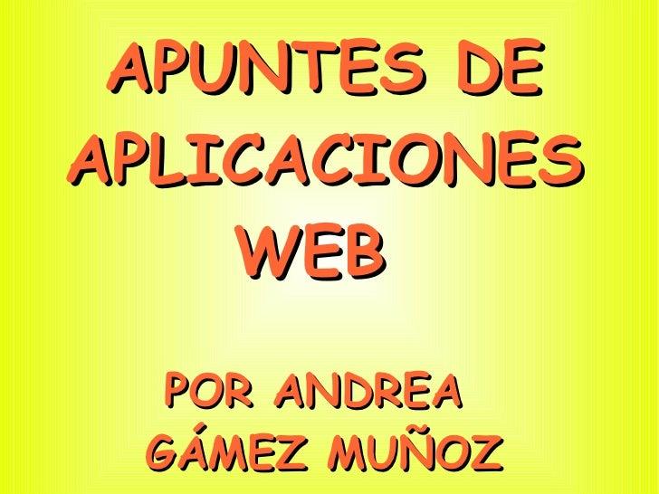 APUNTES DE APLICACIONES WEB  POR ANDREA  GÁMEZ MUÑOZ