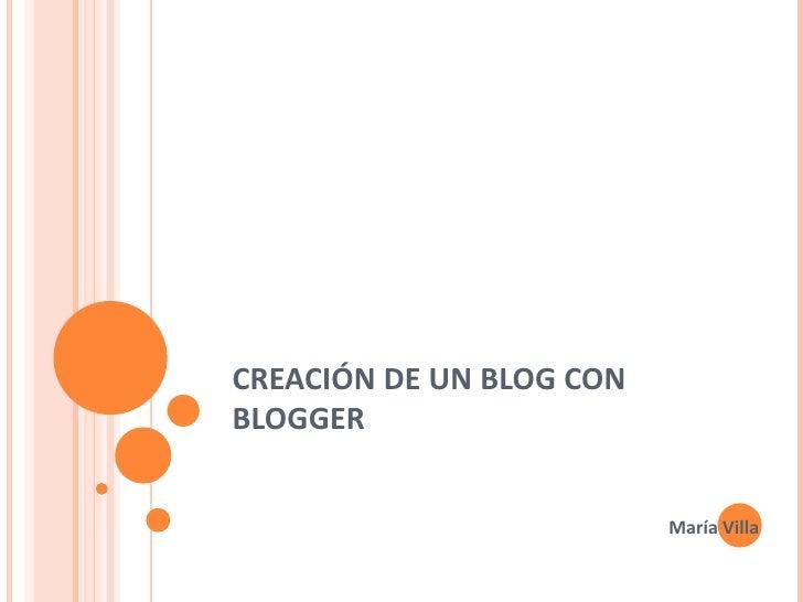 CREACIÓN DE UN BLOG CON BLOGGER María Villa