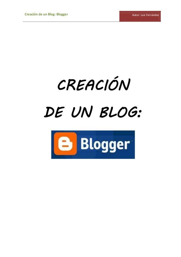 Creación de un Blog: Blogger Autor: Luis Fernández CREACIÓN DE UN BLOG: