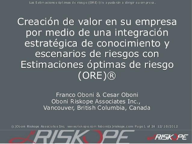 Las Estimaciones óptimas de riesgo (ORE)® le ayudarán a dirigir su empresa.   Creación de valor en su empresa    por medio...